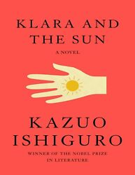 Klara and the Sun: A novel 2021 by Kazuo Ishiguro $5.00