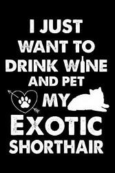 I Just Want to Drink Wine and Pet My Exotic Shorthair: Cute Exotic Shorthair Rul $11.09