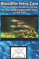 Bloodfin Tetra Care: The Complete Guide to Caring for and Keeping Bloodfin Tetra $11.10