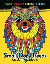 Small Dog Breeds Coloring Book: Yorkshire Terrier Shih Tzu Pomeranian Chihuah $11.09