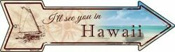 I#x27;ll See You In Hawaii Novelty Metal Arrow Sign 17quot; x 5quot; Wall Decor DS $21.95