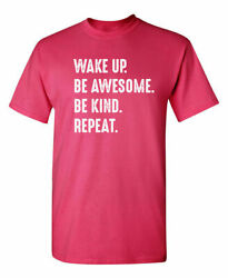 Wake Up. Be Awesome. Be Kind. Repeat. Sarcastic Novelty Funny T Shirts $14.50