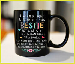 To My Bestie I Would Fight A Bear For You Best Friend Black Mug gift $13.29