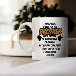 I Would Fight A Bear For You Brother Coffee Mug Birthday Holiday Gift Funny... $9.95