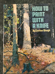 HOW TO PAINT WITH A KNIFE By Coulton Waugh HBwDJ 1973 239pp nearly new $9.00