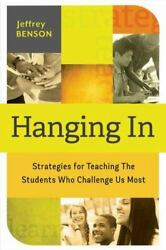 Hanging In: trategies for Teaching the Students Who Challenge Us Most $6.57