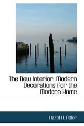 The New Interior: Modern Decorations for the Modern Home by Hazel H. Adler Engl $34.13