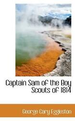 Captain Sam of the Boy Scouts of 1814 by George Cary Eggleston English Paperba $21.60