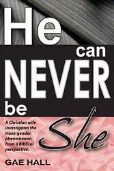 He Can Never Be She: Help! I've Just Discovered My Husband Is Cross-Dressing by
