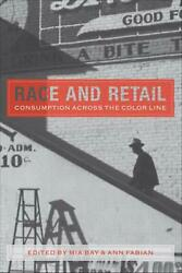 Race and Retail: Consumption Across the Color Line by Mia Bay (English) Hardcove