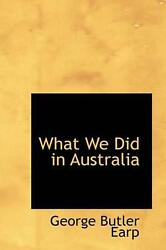 What We Did in Australia by George Butler Earp (English) Hardcover Book Free Shi
