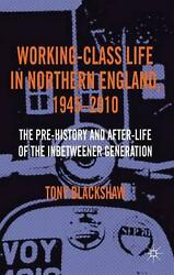 Working-Class Life in Northern England 1945-2010: The Pre-History and After-Lif