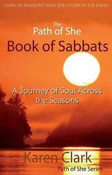 The Path of She Book of Sabbats: A Journey of Soul Across the Seasons by Karen C