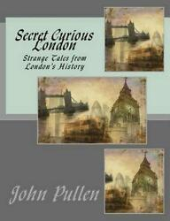 Secret Curious London by John Pullen (English) Paperback Book Free Shipping!