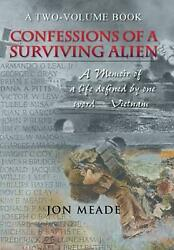 Confessions of a Surviving Alien: A Memoir of a Life Defined by One Word Vietnam $45.03