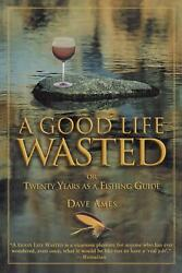 Good Life Wasted: Or Twenty Years as a Fishing Guide by Dave Ames (English) Pape