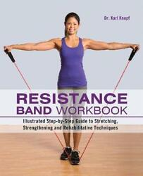 Resistance Band Workbook: Illustrated Step By Step Guide to Stretching Strength $17.67