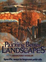 Painting Better Landscapes: Specific Ways to Improve Your Oils by Margaret Kessl $27.38