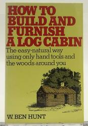 How To Build and Furnish A Log Cabin 1974 W. Ben Hunt Natural Way Illustrated
