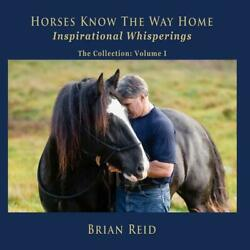 Horses Know the Way Home Inspirational Whisperings: The Collection by Brian Reid $46.69