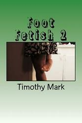 Foot Fetish 2 by Timothy Mark (English) Paperback Book Free Shipping!