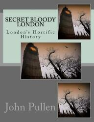 Secret Bloody London by John Pullen (English) Paperback Book Free Shipping!