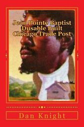Jean Pointe Baptist Dusable Built Chicago Trade Post: The Brother Was the Founde