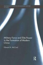 MILITARY FORCE AND ELITE POWER IN THE FORMATION OF MODERN CHINA - MCCORD EDWARD
