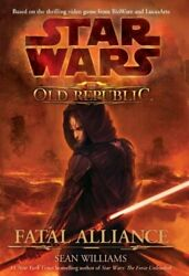 Star Wars: The Old Republic: Fatal Alliance by Sean Williams 0857680935 The Fast