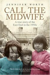 Call The Midwife: A True Story of the East End in... by Worth Jennifer Hardback