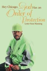 Hey Chicago God Has an Order of Protection by Lester Sean Manning (English) Pap