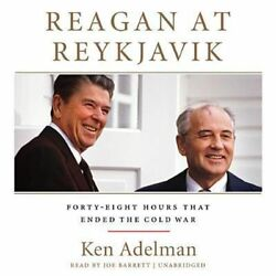 Reagan at Reykjavik: Forty-Eight Hours That Ended the Cold War by Ken Adelman (E