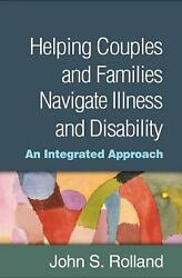 Helping Couples and Families Navigate Illness and Disability: An Integrated Appr