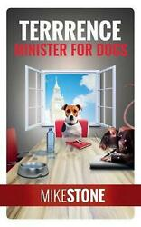 Terrrence Minister for Dogs the Dog Prime Minister Series Book 2 by Mike Stone $16.74