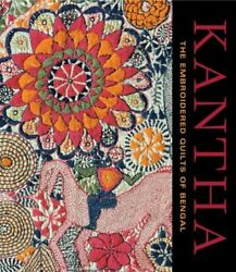 Kantha: The Embroidered Quilts of Bengal from the She... by Zaman Niaz Hardback