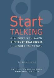 Start Talking: A Handbook for Engaging Difficult Dialogues in Higher Education