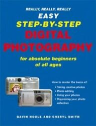 Really Really Really Easy Step-by-Step Digital Photography: For Absolute Begi