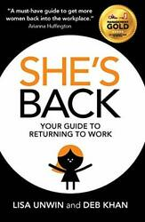 She's Back: Your guide to returning to work By Lisa UnwinDeb Khan