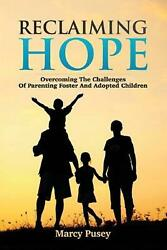 Reclaiming Hope: Overcoming the Challenges of Parenting Foster and Adoptive Chil
