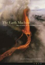 The Earth Machine : The Science of a Dynamic Planet by Mathez Edmond A. $4.49