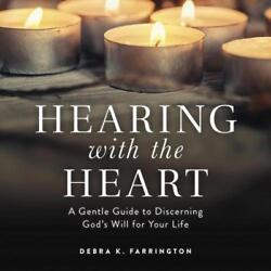 Hearing with the Heart: A Gentle Guide to Discerning God#x27;s Will for Your Life by $20.39