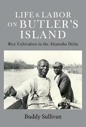 Life & Labor on Butler's Island: Rice Cultivation in the Altamaha Delta by Buddy