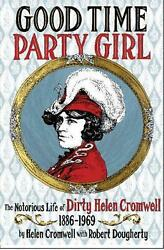 Good Time Party Girl: The Notorious Life of Dirty Helen Cromwell 1886 1969 by He $15.34