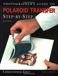 Photographer's Guide to Polaroid Transfer: Ste... by Grey Christopher Paperback