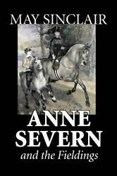 Anne Severn and the Fieldings by May Sinclair Fiction Literary Romance by May