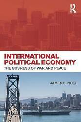 International Political Economy. The Business of War and Peace by Nolt James H.