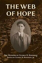 The Web of Hope: The memoirs of George Kooshian his birth and education in T-