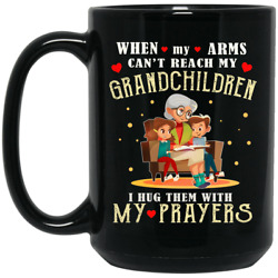 When My Arms Cannot Reach My Grandchildren I Hug Them With My Prayers – Grandma