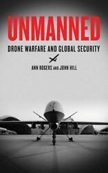 Unmanned : Drone Warfare and Global Security John Hill $11.18