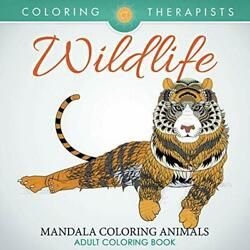 Wildlife: Mandala Coloring Animals - Adult Coloring Book by Therapist New